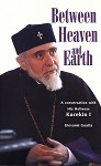 Between Heaven And Earth: A Conversation with His Holiness Karekin I