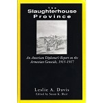 The Slaughterhouse Province: An American Diplomat's Report on the Armenian Genocide, 1915-1917
