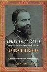Armenian Golgotha A Memoir of the Armenian Genocide, 1915-1918