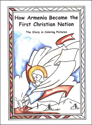 How Armenia Became The First Christian Nation: <br> The Story in Coloring Pictures